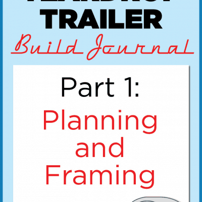 Homebuilt Teardrop Trailer 1: Planning & Framing
