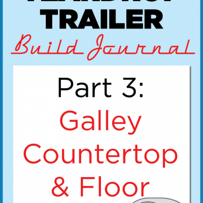 Homebuilt Teardrop Trailer 3: Galley Counter & Flooring