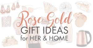 Rose gold gifts for her & home