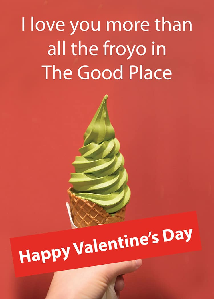 The Good Place Valentine: Love you more than froyo