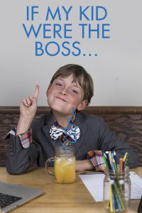 If my kid were the boss…