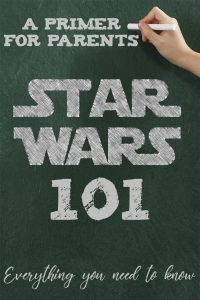 Star Wars 101 – A Primer for Parents